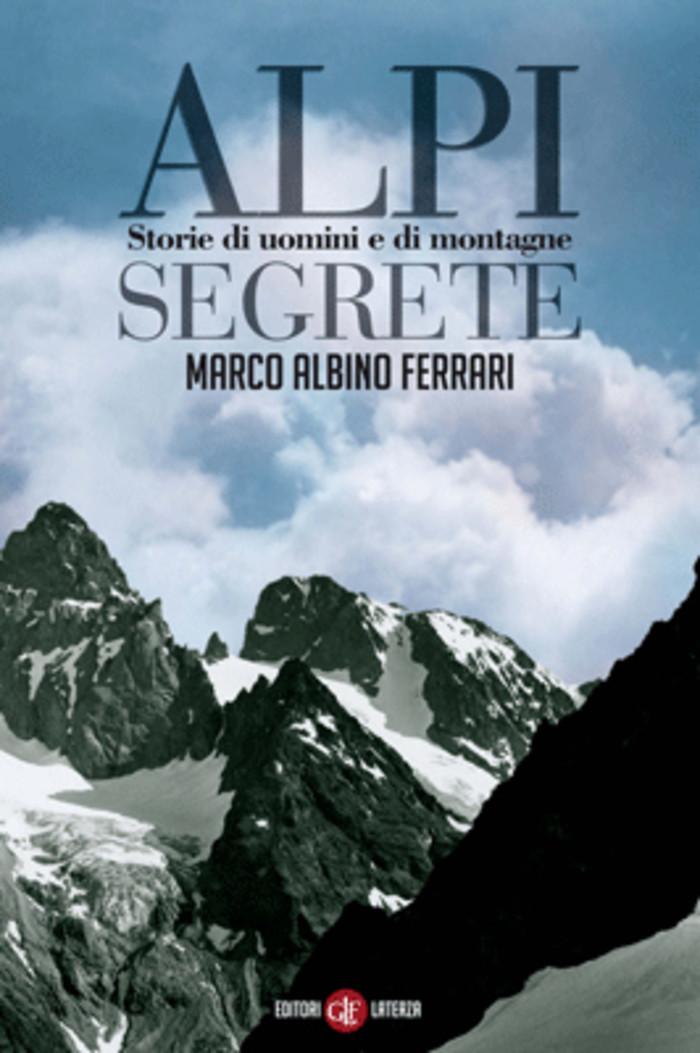 Alpi segrete. Storie di uomini e di montagne